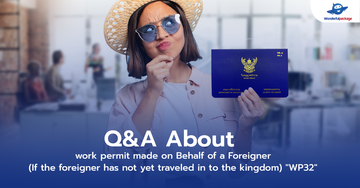 Q&A About work permit made on Behalf of a Foreigner (If the foreigner has not yet traveled in to the kingdom) W.P.32